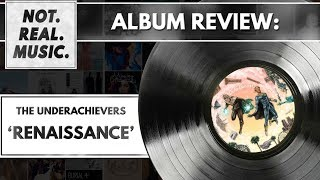 The Underachievers - Renaissance - Album Review