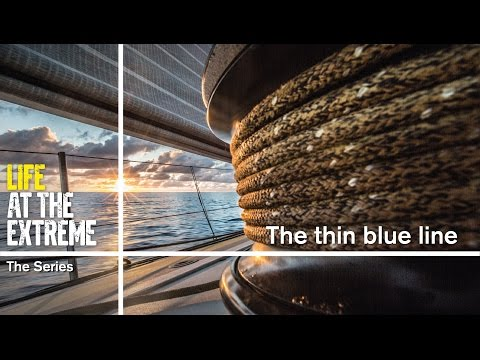 Life at the Extreme - Ep. 29 - 'The thin blue line' | Volvo Ocean Race 2014-15