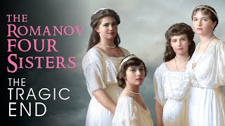 The Romanov Four Sisters: The Tragic End