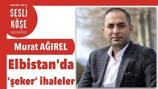 Murat Ağırel Elbistanda şeker ihaleler... Sesli Köşe Yazısı 7 Haziran 2021 Pazartesi Makale
