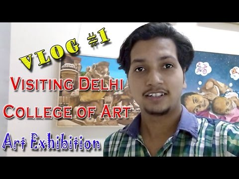Vlog #1| Visiting Delhi College of Art | Art Exhibition | Shivam