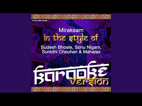 Miraksam (In the Style of Sudesh Bhosle, Sonu Nigam, Sunidhi Chouhan & Mahalax) (Karaoke Version)
