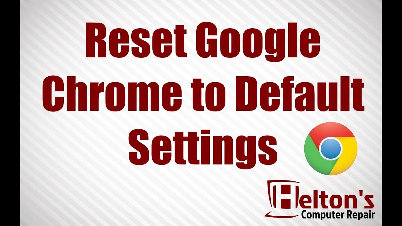 Reset Google Chrome to Default Settings - Windows 7