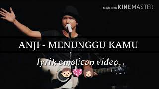 Anji - menunggu kamu (lyric video with emoticon)