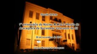 Solenidade - 1° aniversário do Núcleo M.M.D.C Heróis de Araraquara da Sociedade Veteranos de 1932