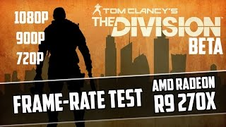 The Division Beta | R9 270X | 1080p - 900p - 720p | Frame-Rate Test