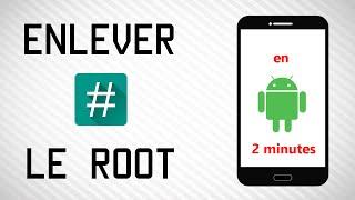 [Tuto] Enlever le Root Android en moins de 2 minutes !