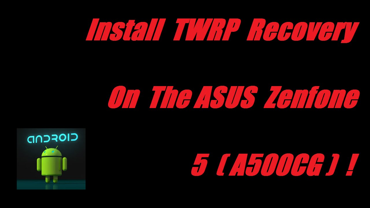 How To Install TWRP Recovery On The ASUS Zenfone 5