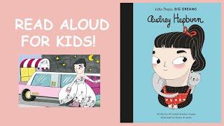 Audrey Hepburn Book (Little People, Big DREAMS) Read Aloud For KIDS!
