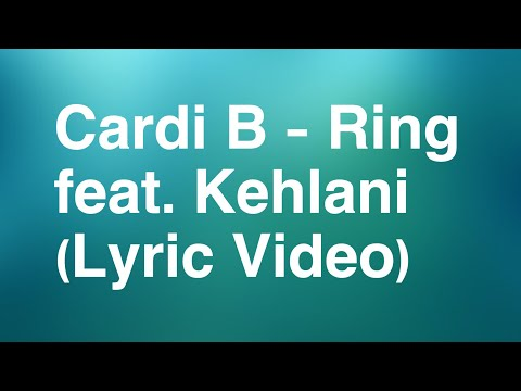Cardi B - Ring feat. Kehlani (Lyrics Video)