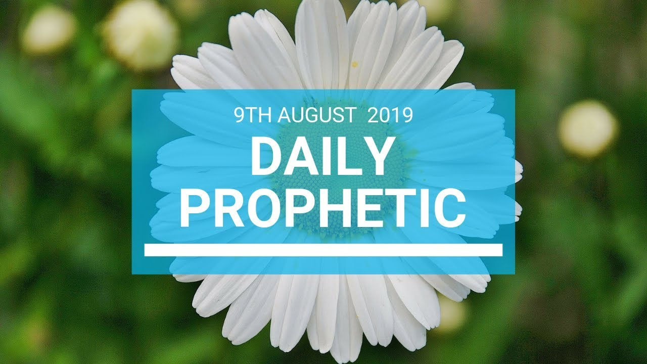 Daily Prophetic 9 August 2019 Word 1