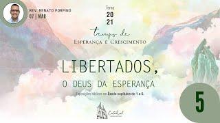 """Série """"Libertados, o Deus da Esperança"""" - parte 5   Rev. Renato Porpino - Pastor Efetivo"""