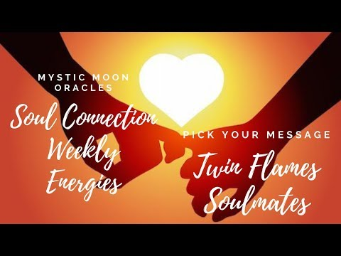 Soul Connections Weekly Energies - Pick Your Message - Soulmates/Twin Flames