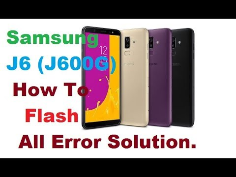 Samsung J6 (J600G) How To Flash Flashing Error Or Solution GuideFirmware  Link Added