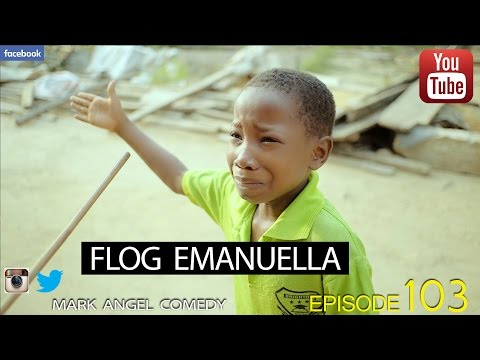 Download Mp4 Video (skit): Mark Angel - FLOG EMANUELLA (Episode 103 ) DOWNLOAD MP4