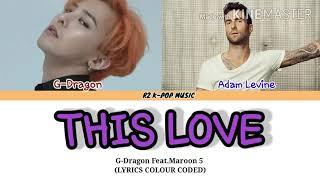 G-DRAGON -'THIS LOVE' FEAT.MAROON 5 (LYRICS COLOUR CODED)