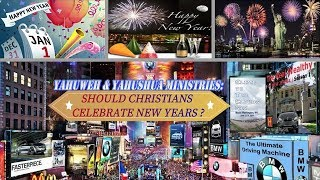 SHOULD CHRISTIANS CELEBRATE NEW YEARS? ⌚   Shalom: YAHUWEH & YAHUSH...