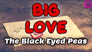 The Black Eyed Peas -Big Love (Lyric Video)