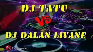DJ TERBARU TATU VS DALAN LIYANE  Dj Tatu  Dj Dalan Liyane