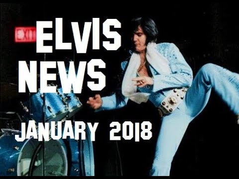 Elvis Presley News Report 2018: January