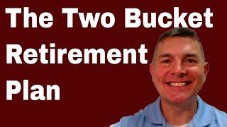 The Two Bucket Retirement Plan