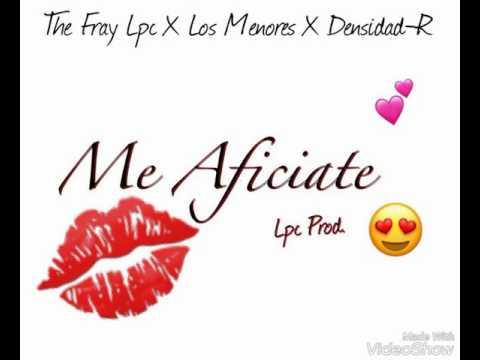 The Fray Lpc X Los Menores X Dencidad-R (Me Aficiate) Lpc Prod.😍