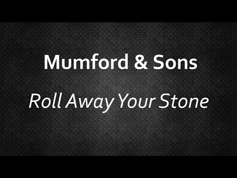 Mumford & Sons - Roll Away Your Stone [Lyrics]   Lyrics4U