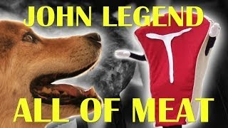 John Legend - All Of Me (Dog Parody) - All Of Meat