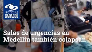 No hay dónde poner una camilla más: salas de urgencias en Medellín también colapsan