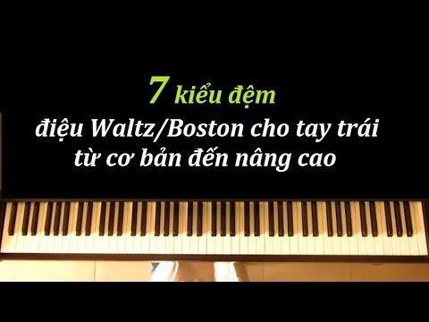 Tự Học Piano Solo/Cover: Điệu Waltz/Boston – 7 kiểu đệm tay trái từ dễ đến khó