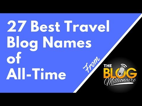 27 Best Travel Blog Names Of All-Time - Each Of These Travel Blog Names Are Clever And Cool