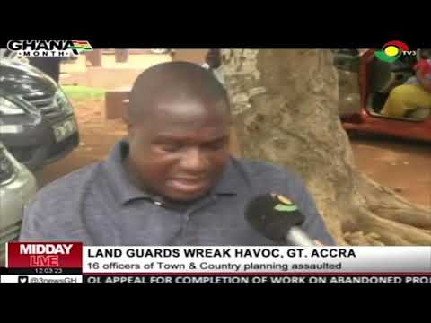 Land Guards Wreck Havoc In Greater Accra
