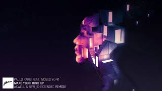 Pauls Paris feat. Moses York - Make Your Mind Up (Axwell & NEW_ID Extended Remode)