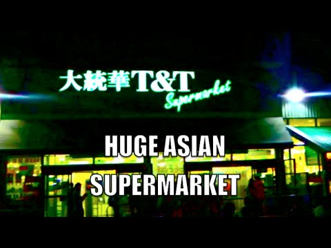 Tour Of Huge Asian Food Market - T & T Supermarket (In The Portlands)