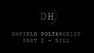 The Enfield Poltergeist Story - Part 2 - Bill
