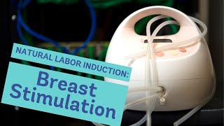 Natural Labor Induction Series: Evidence on Breast Stimulation