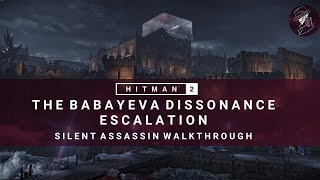 HITMAN 2 | The Babayeva Dissonance | Escalation | Level 1-3 | Silent Assassin | Walkthrough