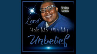 Lord Help Me with My Unbelief
