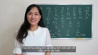 Dạy bé học bảng chữ cái tiếng Anh một cách dễ hiểu và chi tiết nhất | Tiếng Anh trẻ em