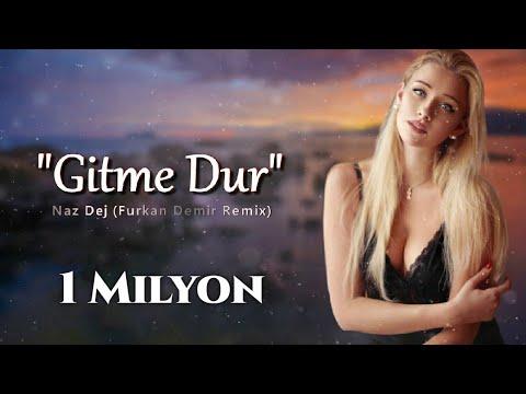 Naz Dej - Gitme Dur (Furkan Demir Remix)