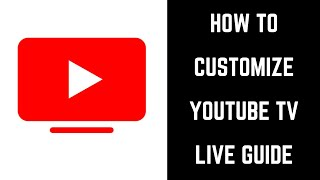 How to Customize YouṪube TV Live Guide
