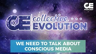 CE Podcast #25 - We Need To Talk About Conscious Media