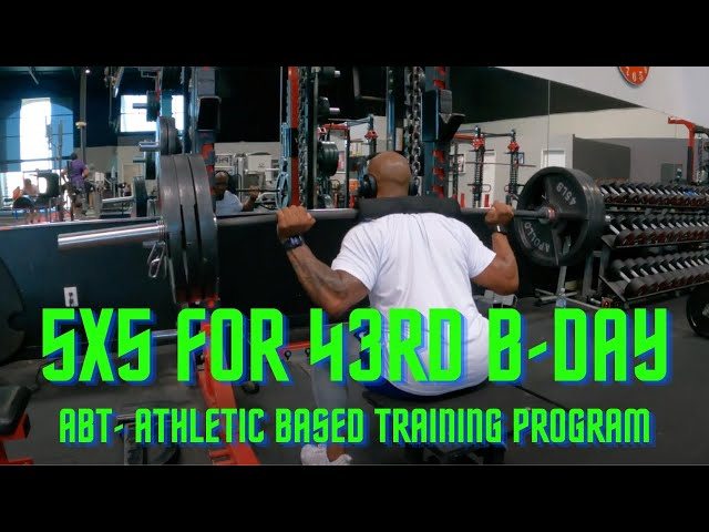 ABT- Athletic Based Training: 5X5 for My 43rd Birthday Week
