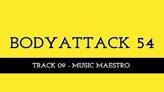 """BODYATTACK 54 - track 09 - """"Music Maestro"""""""