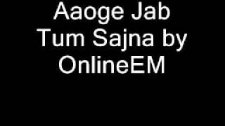 Aaoge Jab Tum Saajna by OnlineEM