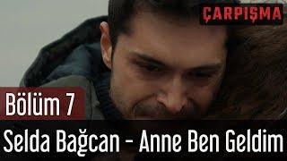 Çarpışma 7. Bölüm - Selda Bağcan - Anne Ben Geldim