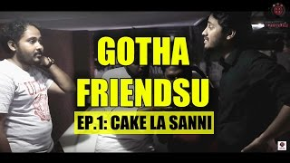 Gotha Friendsu | Ep.1: Cake la sanni | Single Take | Paracetamol Paniyaram