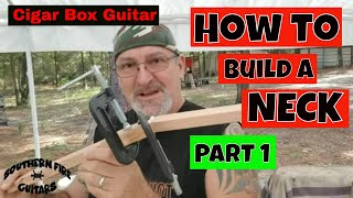How to Build a Neck for a 3 String Cigar Box Guitar. ** PART 1 **