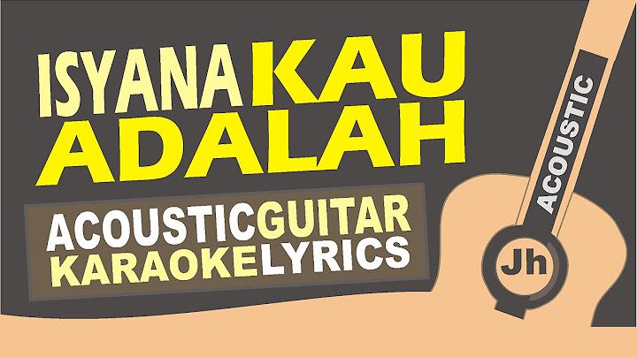 kau adalah  isyana sarasvati feat rayi putra acoustic karaoke instrumental