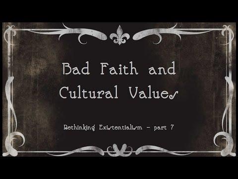 7.  Bad Faith and Cultural Values